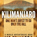 Kilimanjaro: One Man's Quest to Go Over the Hill by M.G. Edwards