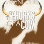 By the Horns of a Cow by Wayne Zurl